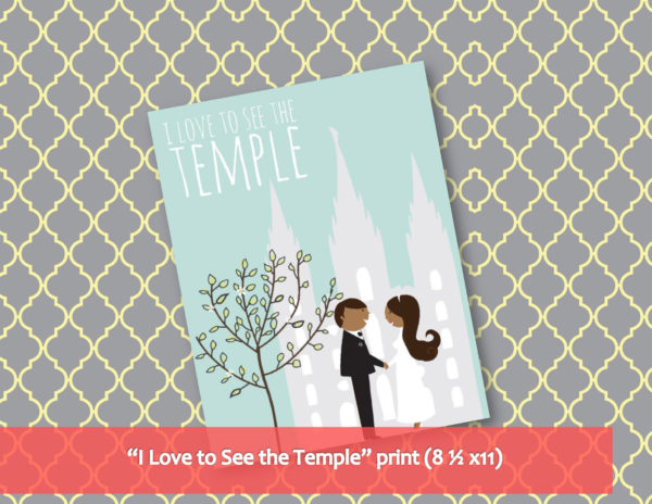 I Love to See the Temple - Print option 2