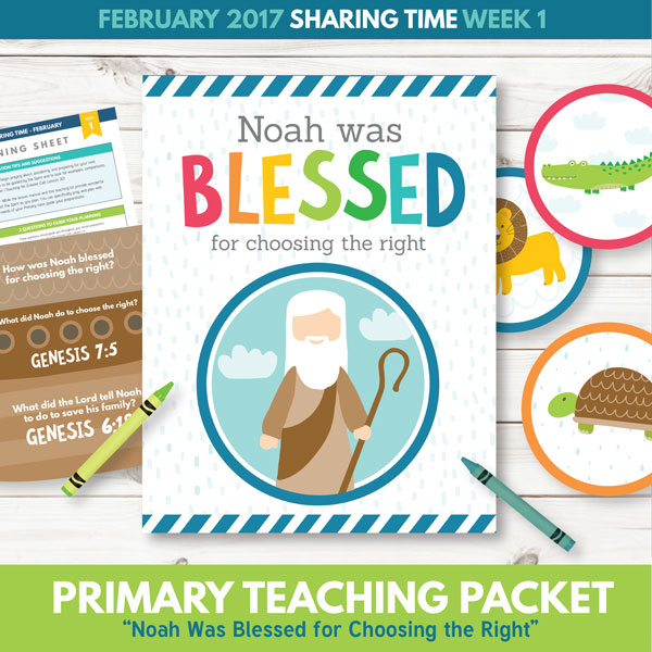 Sharing Time - February 2017 - Noah was Blessed for Choosing the Right